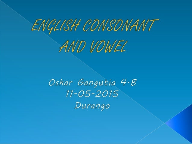 describe the vowels and consonants of english with example